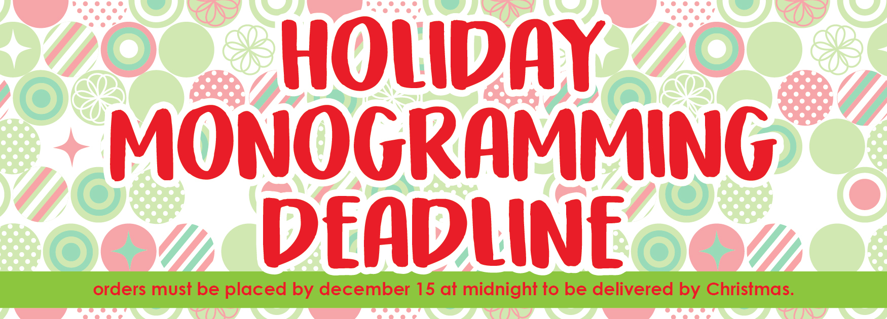 monogram deadline is december 15 to get items by christmas!